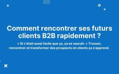 Comment rencontrer ses futurs clients B2B rapidement ?