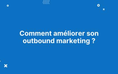 Comment améliorer l'outbound marketing